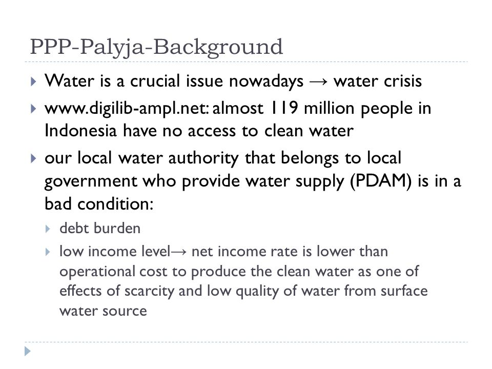 PPP-Palyja-Background  Water is a crucial issue nowadays → water crisis  www.digilib-ampl.net: almost 119 million people in Indonesia have no access