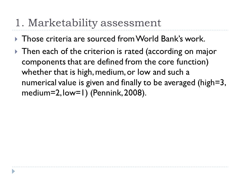 1. Marketability assessment  Those criteria are sourced from World Bank's work.  Then each of the criterion is rated (according on major components