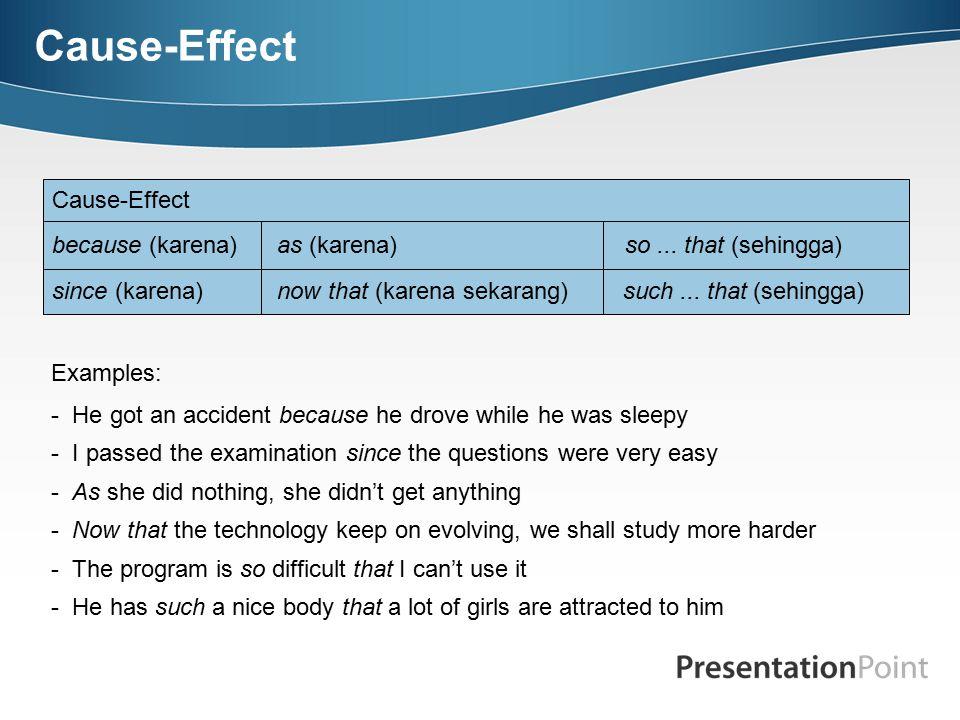 Cause-Effect because (karena) as (karena) so...