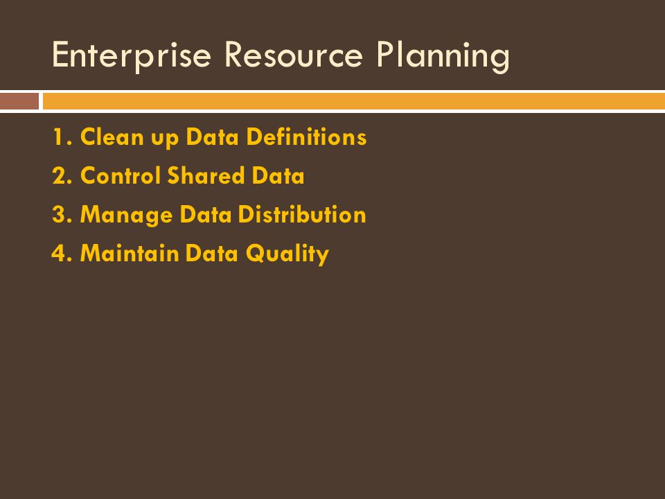 Enterprise Resource Planning 1. Clean up Data Definitions 2.