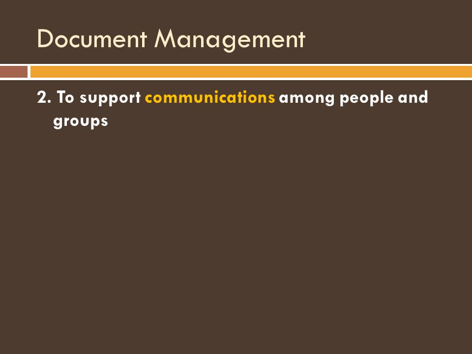 Document Management 2. To support communications among people and groups