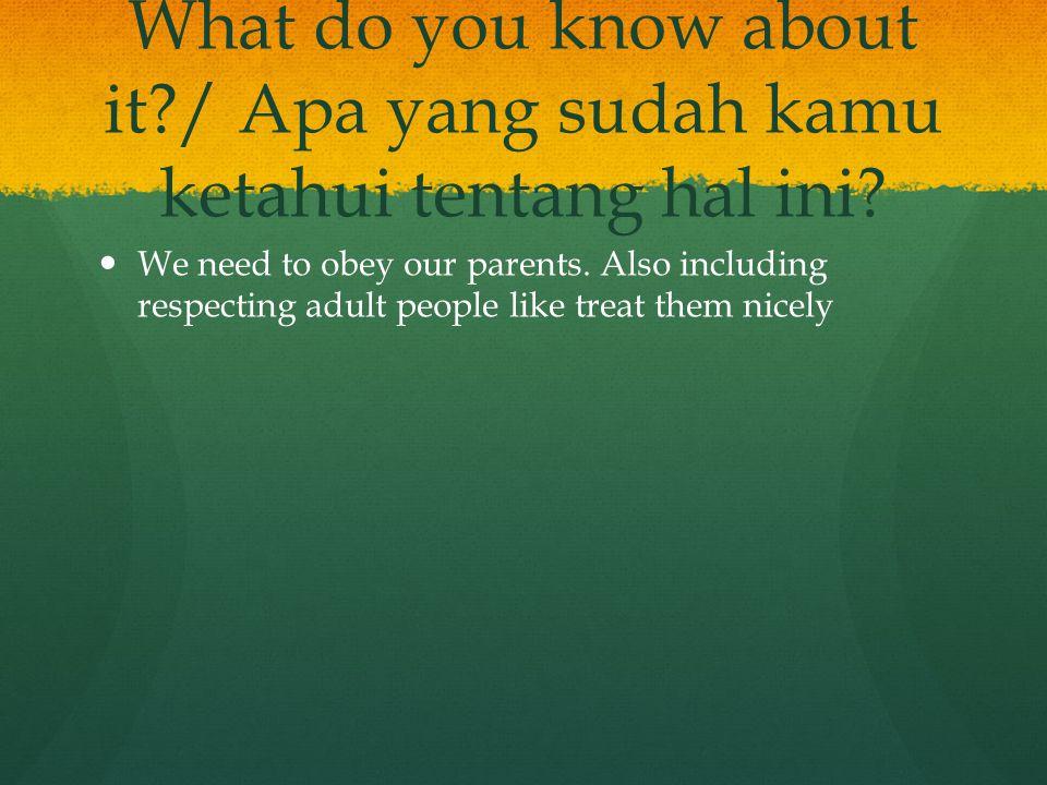 What do you want to know about it/ Apa yang kamu ingin ketahui.