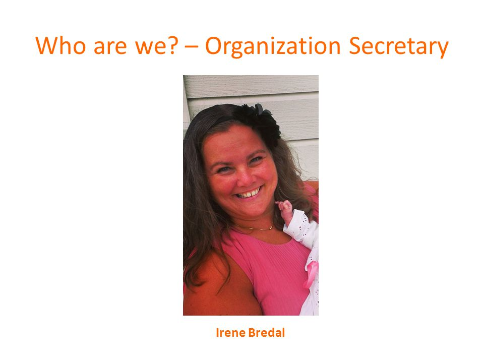 Who are we – Organization Secretary Irene Bredal