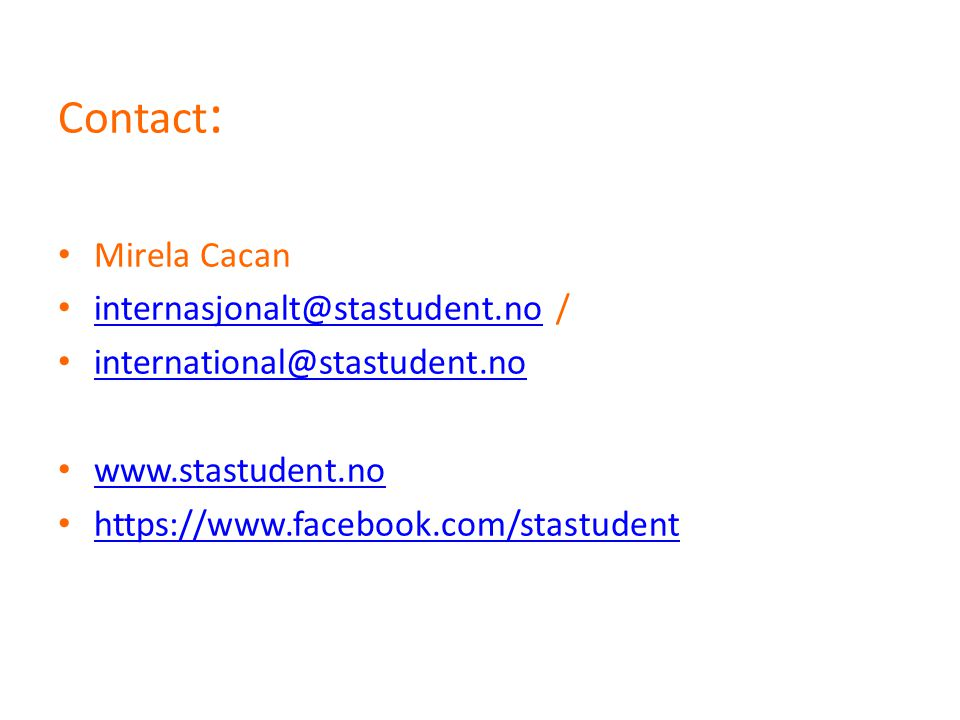 Contact : Mirela Cacan internasjonalt@stastudent.no / internasjonalt@stastudent.no international@stastudent.no www.stastudent.no https://www.facebook.com/stastudent
