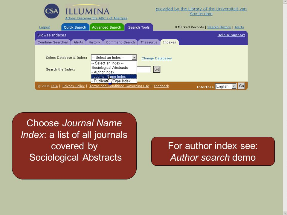 Choose Journal Name Index: a list of all journals covered by Sociological Abstracts For author index see: Author search demo