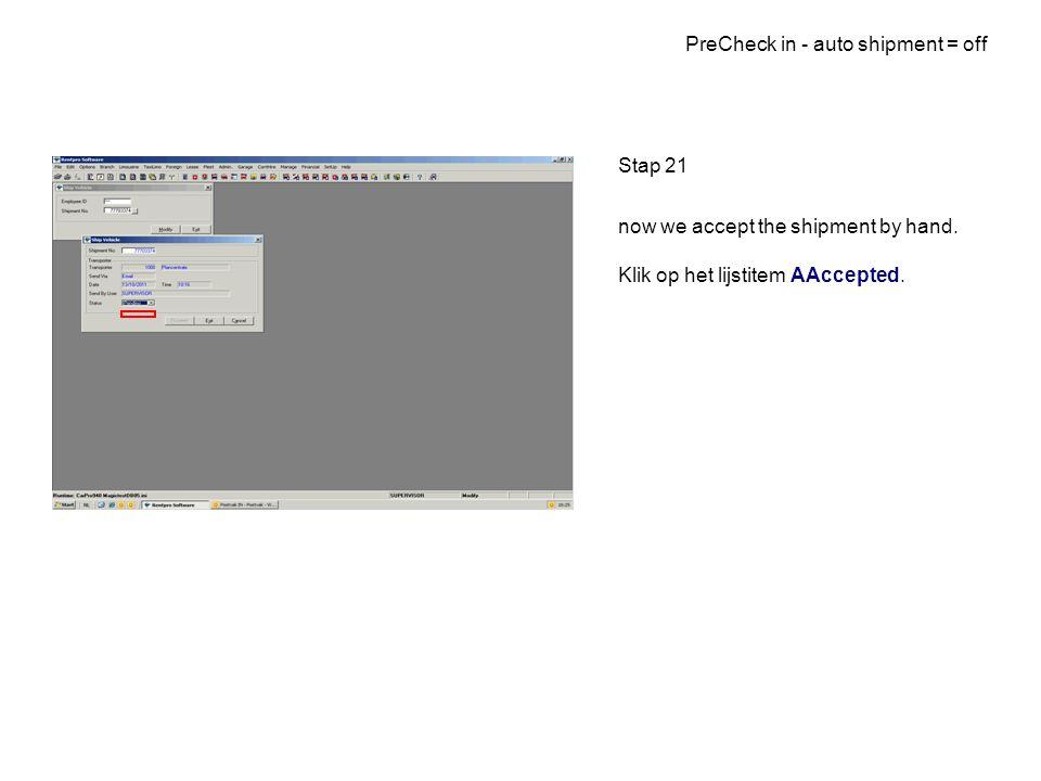 PreCheck in - auto shipment = off Stap 21 now we accept the shipment by hand. Klik op het lijstitem AAccepted.
