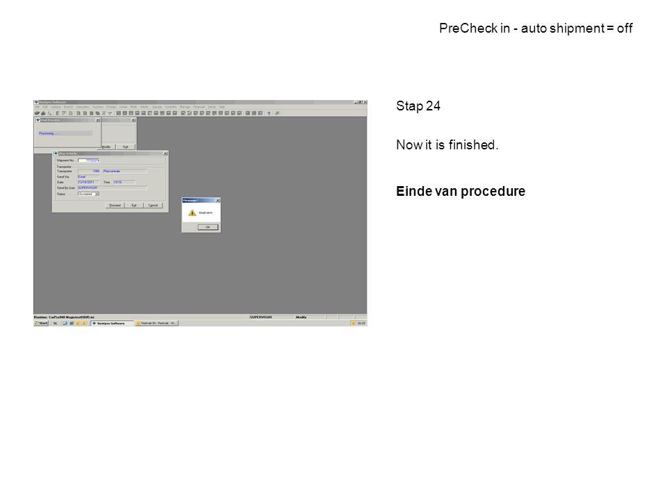 PreCheck in - auto shipment = off Stap 24 Now it is finished. Einde van procedure