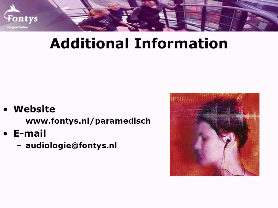Additional Information Website –www.fontys.nl/paramedisch E-mail –audiologie@fontys.nl