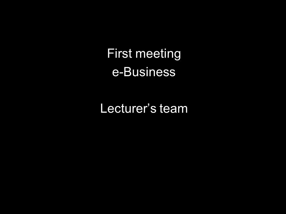 e-Business First meeting e-Business Lecturer's team