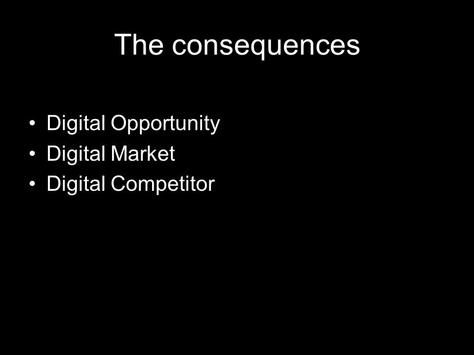 The consequences Digital Opportunity Digital Market Digital Competitor