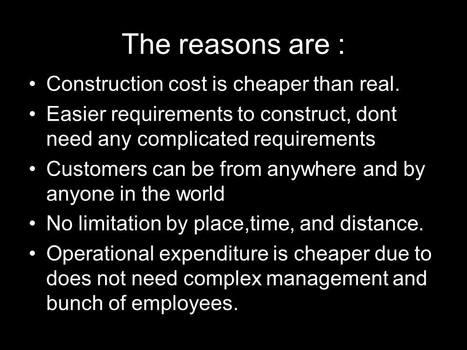 The reasons are : Construction cost is cheaper than real.
