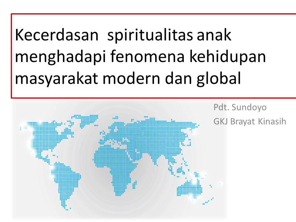 Kecerdasan spiritualitas anak menghadapi fenomena kehidupan masyarakat modern dan global Pdt. Sundoyo GKJ Brayat Kinasih