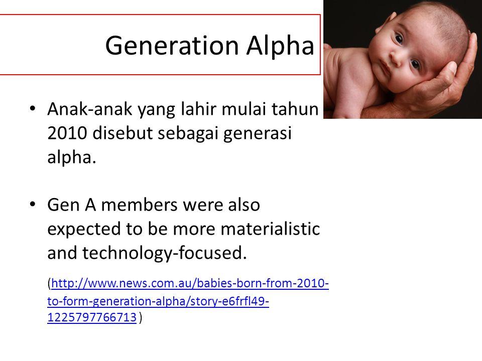 Generation Alpha Anak-anak yang lahir mulai tahun 2010 disebut sebagai generasi alpha. Gen A members were also expected to be more materialistic and t