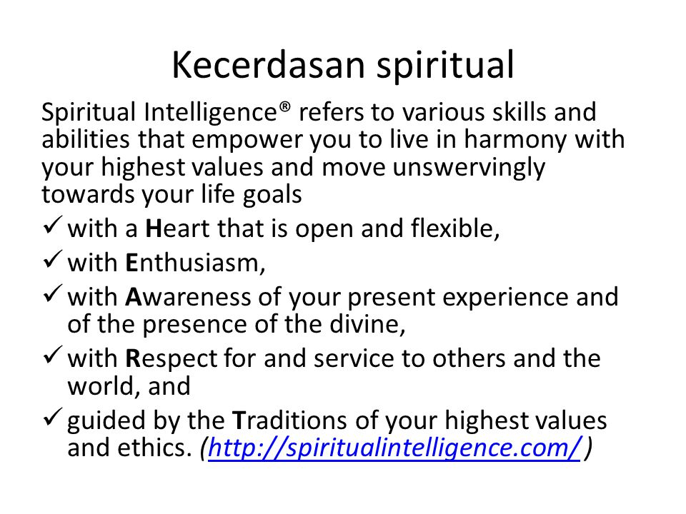 Kecerdasan spiritual Spiritual Intelligence® refers to various skills and abilities that empower you to live in harmony with your highest values and m