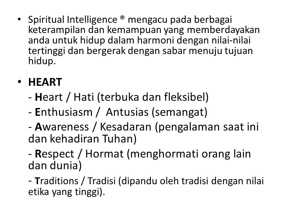 Spiritual Intelligence ® mengacu pada berbagai keterampilan dan kemampuan yang memberdayakan anda untuk hidup dalam harmoni dengan nilai-nilai terting