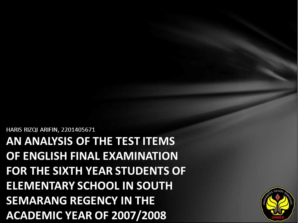 HARIS RIZQI ARIFIN, 2201405671 AN ANALYSIS OF THE TEST ITEMS OF ENGLISH FINAL EXAMINATION FOR THE SIXTH YEAR STUDENTS OF ELEMENTARY SCHOOL IN SOUTH SEMARANG REGENCY IN THE ACADEMIC YEAR OF 2007/2008