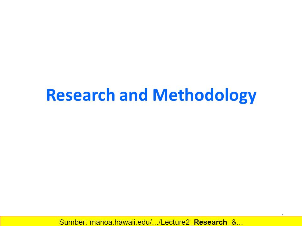 Research and Methodology 1 Sumber: manoa.hawaii.edu/.../Lecture2_Research_&...‎