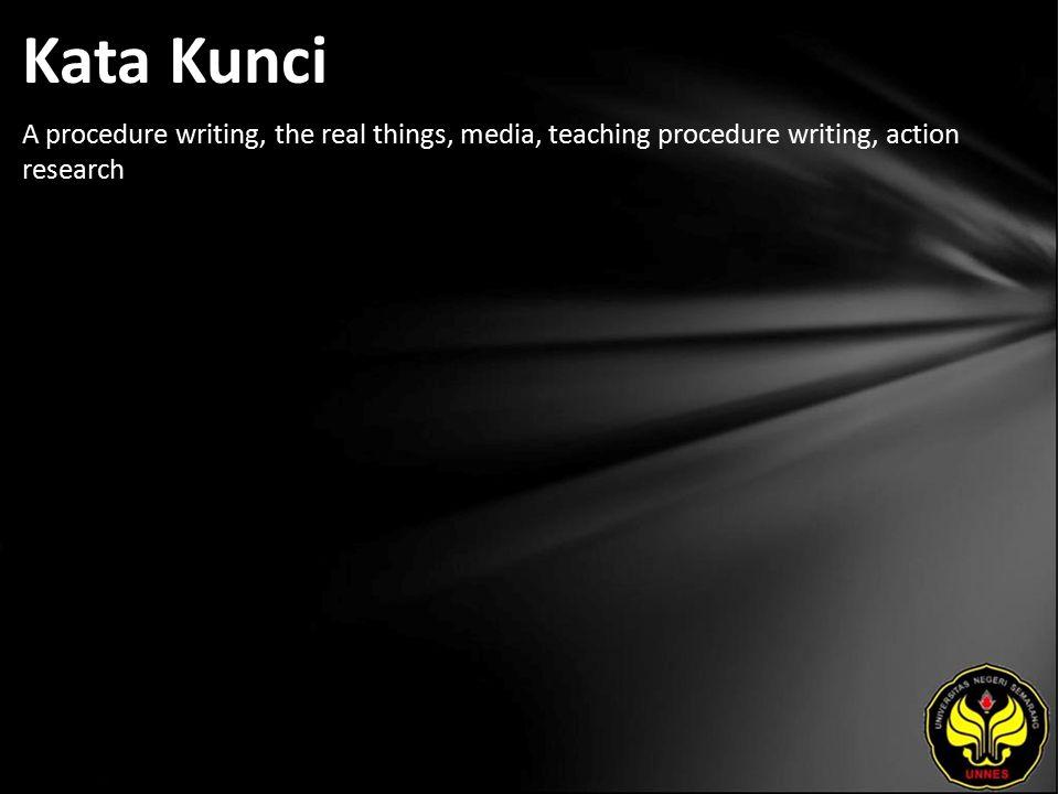 Kata Kunci A procedure writing, the real things, media, teaching procedure writing, action research