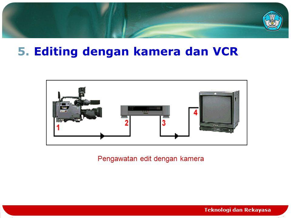 5.Editing dengan kamera dan VCR Teknologi dan Rekayasa Pengawatan edit dengan kamera
