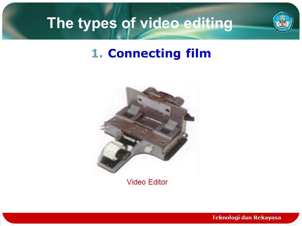 The types of video editing 1.Connecting film Teknologi dan Rekayasa Video Editor