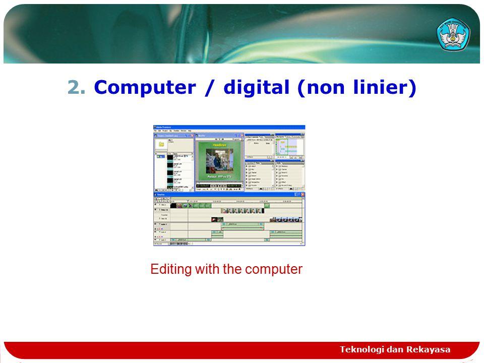 2.Computer / digital (non linier) Teknologi dan Rekayasa Editing with the computer