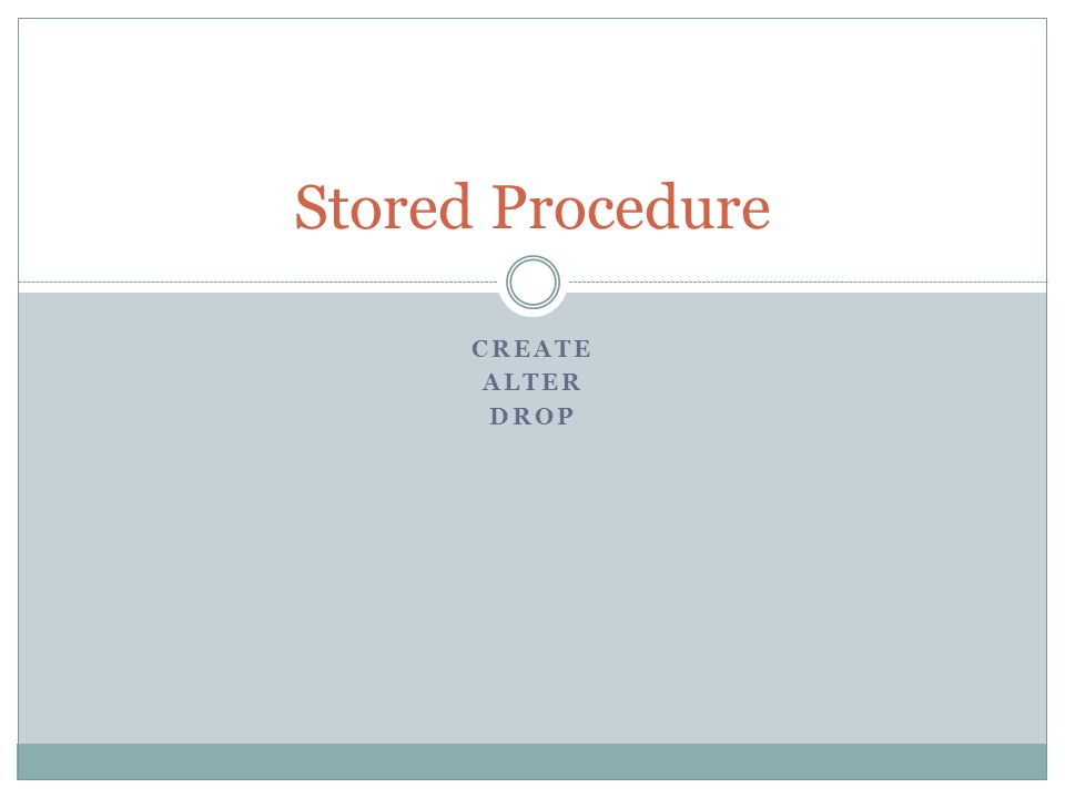 CREATE ALTER DROP Stored Procedure