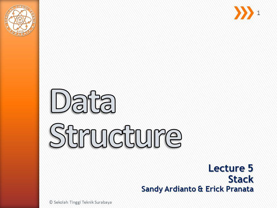 Lecture 5 Stack Sandy Ardianto & Erick Pranata © Sekolah Tinggi Teknik Surabaya 1