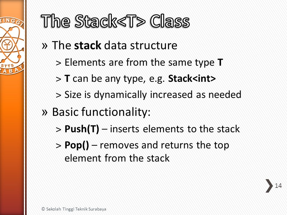 » The stack data structure ˃Elements are from the same type T ˃T can be any type, e.g. Stack ˃Size is dynamically increased as needed » Basic function