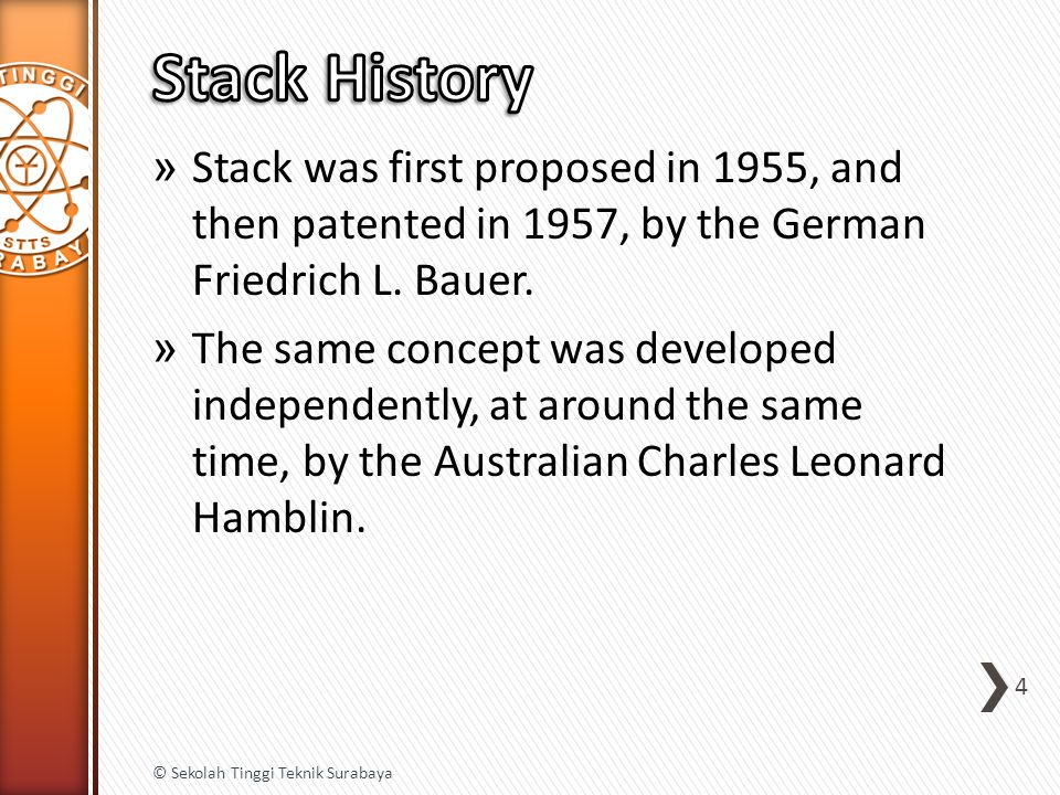 » Stack was first proposed in 1955, and then patented in 1957, by the German Friedrich L. Bauer. » The same concept was developed independently, at ar