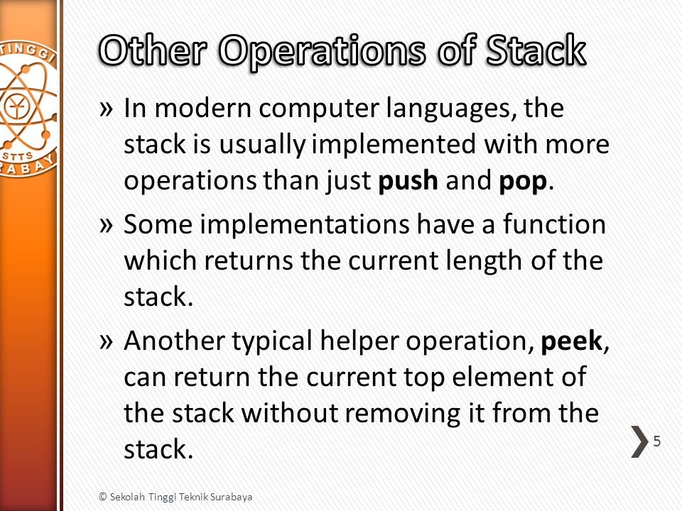 » In modern computer languages, the stack is usually implemented with more operations than just push and pop.