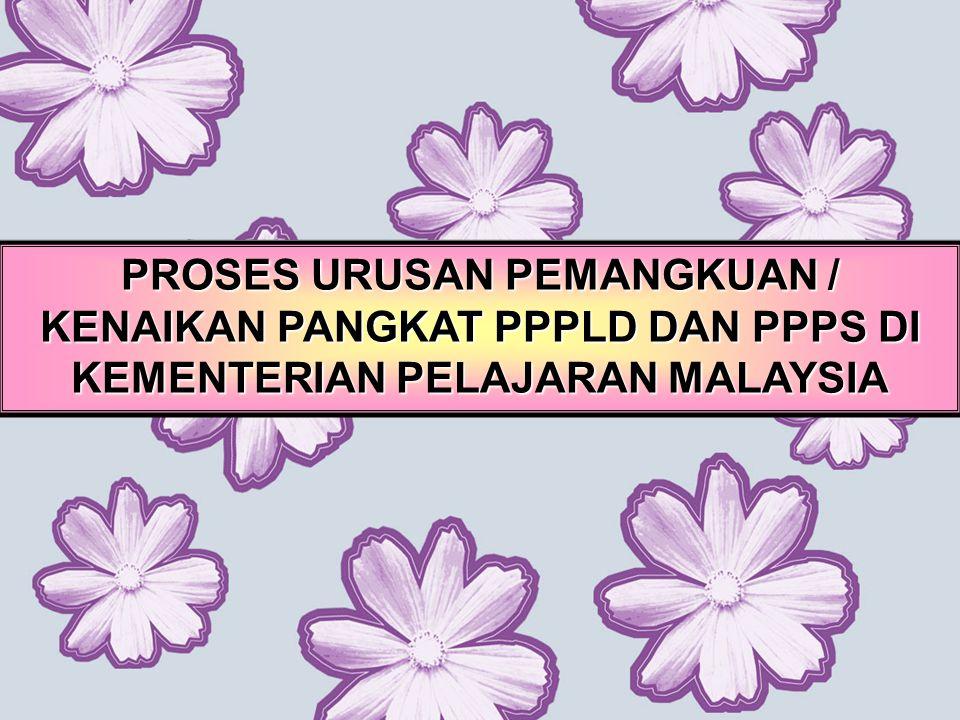 PROSES URUSAN PEMANGKUAN / KENAIKAN PANGKAT PPPLD DAN PPPS DI KEMENTERIAN PELAJARAN MALAYSIA