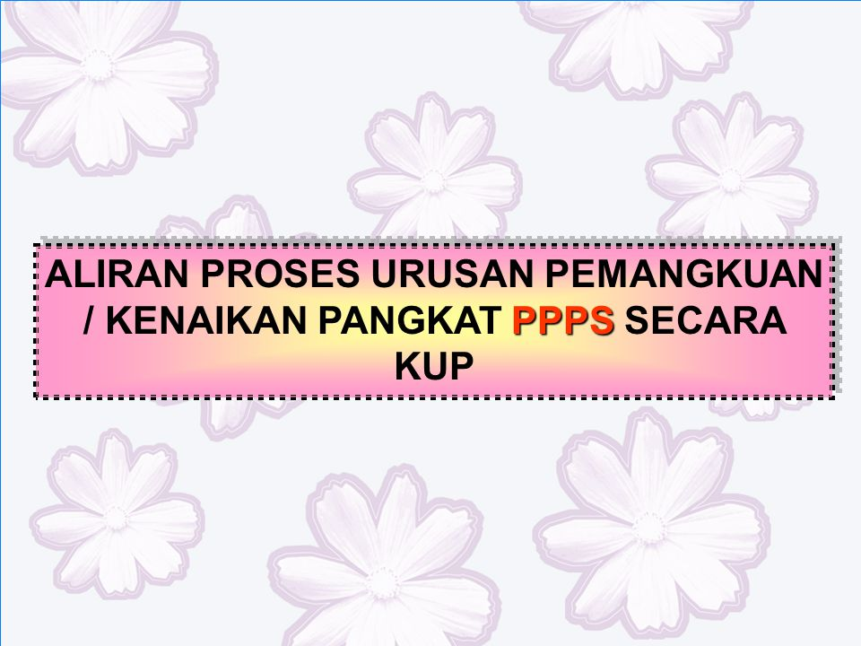 PPPS ALIRAN PROSES URUSAN PEMANGKUAN / KENAIKAN PANGKAT PPPS SECARA KUP