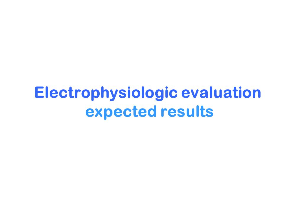Electrophysiologic evaluation expected results