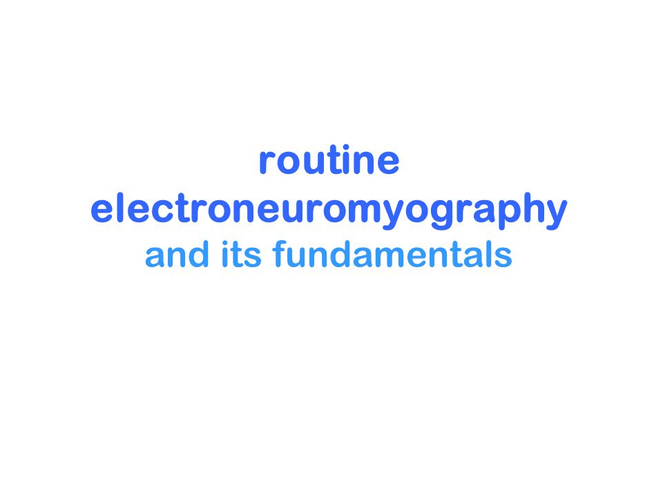 routine electroneuromyography and its fundamentals