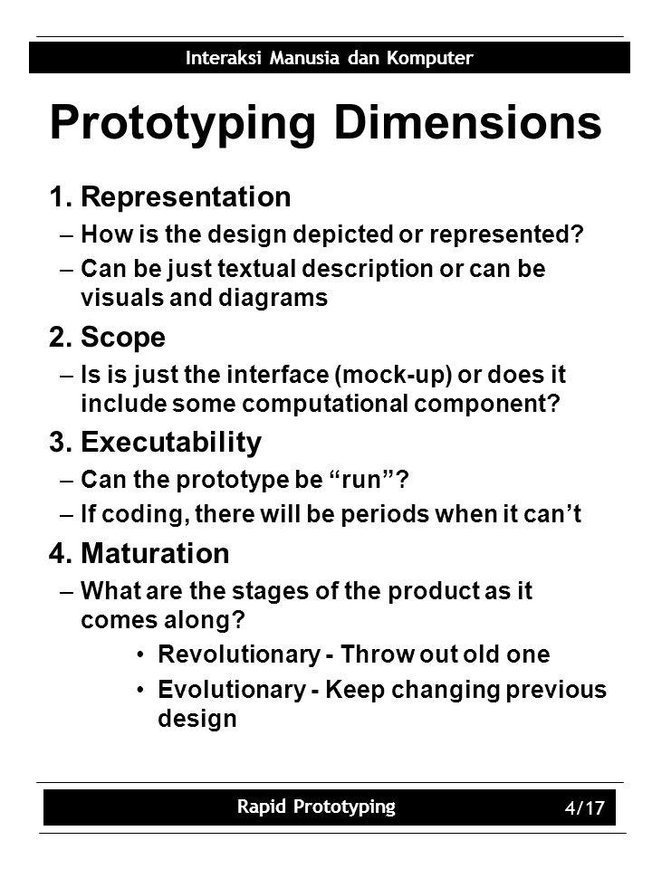 Interaksi Manusia dan Komputer Rapid Prototyping 4/17 Prototyping Dimensions 1.