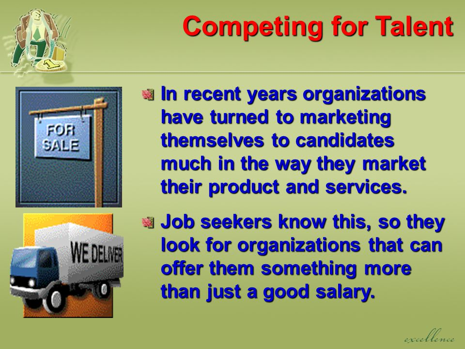 Competing for Talent In recent years organizations have turned to marketing themselves to candidates much in the way they market their product and services.