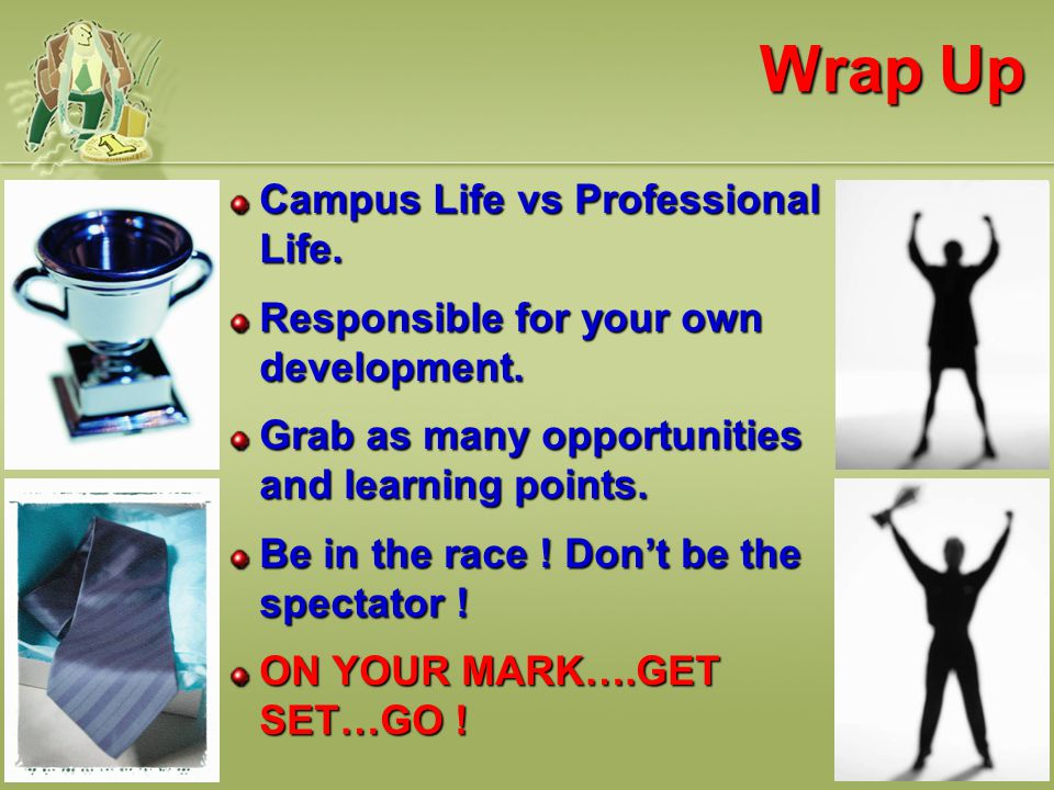 Wrap Up Campus Life vs Professional Life. Responsible for your own development.