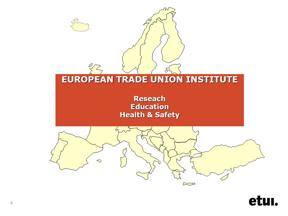 4 EUROPEAN TRADE UNION INSTITUTE Reseach Education Health & Safety