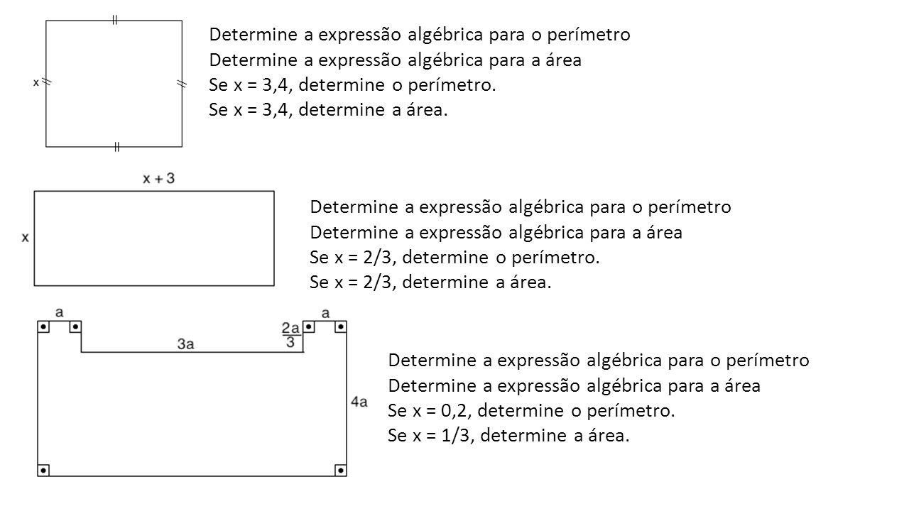 Determine a expressão algébrica para o perímetro Determine a expressão algébrica para a área Se x = 3,4, determine o perímetro.