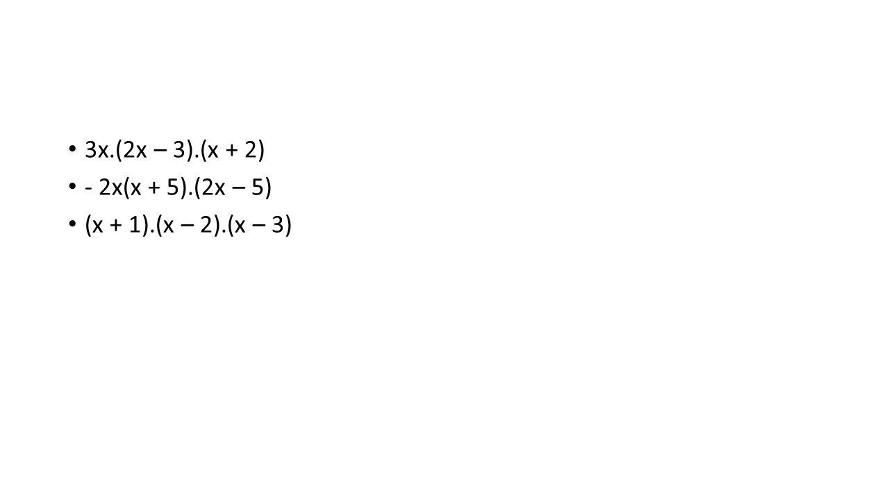 3x.(2x – 3).(x + 2) - 2x(x + 5).(2x – 5) (x + 1).(x – 2).(x – 3)