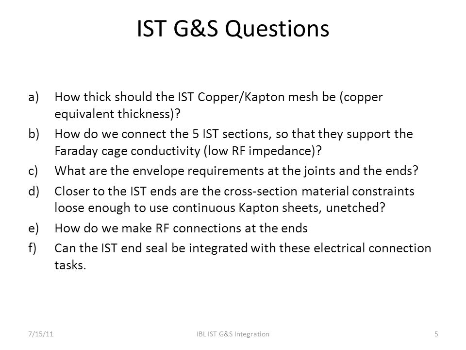 IST G&S Questions a)How thick should the IST Copper/Kapton mesh be (copper equivalent thickness)? b)How do we connect the 5 IST sections, so that they