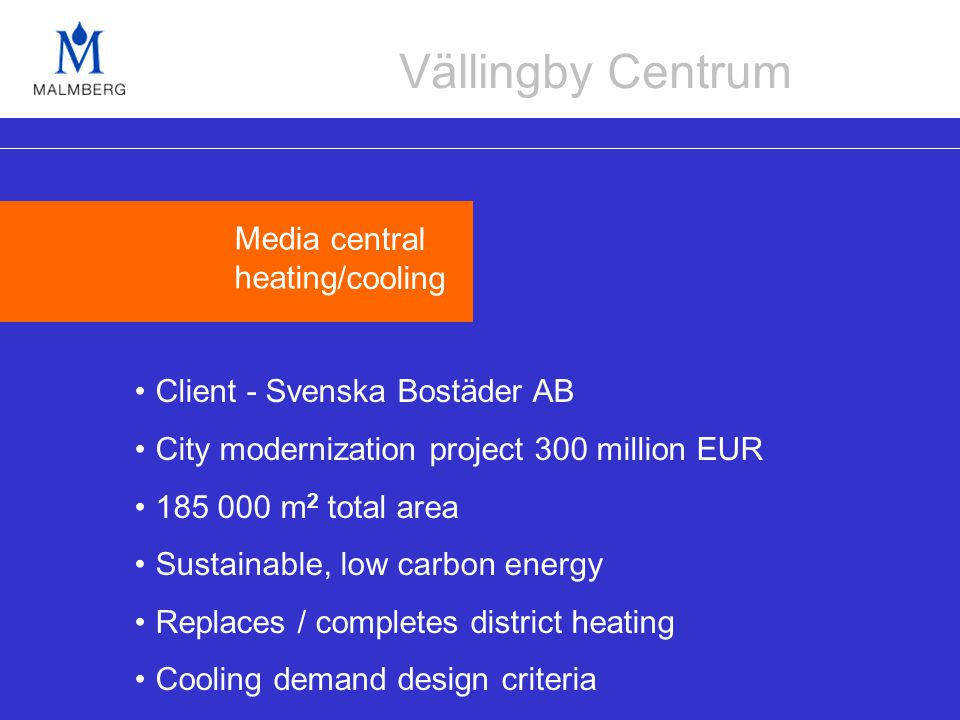 Client - Svenska Bostäder AB City modernization project 300 million EUR 185 000 m 2 total area Sustainable, low carbon energy Replaces / completes dis