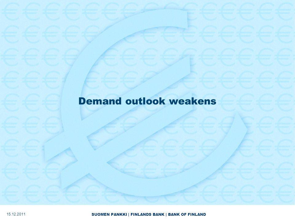 SUOMEN PANKKI | FINLANDS BANK | BANK OF FINLAND Demand outlook weakens 15.12.2011