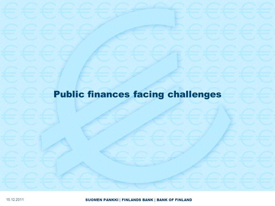 SUOMEN PANKKI | FINLANDS BANK | BANK OF FINLAND Public finances facing challenges 15.12.2011