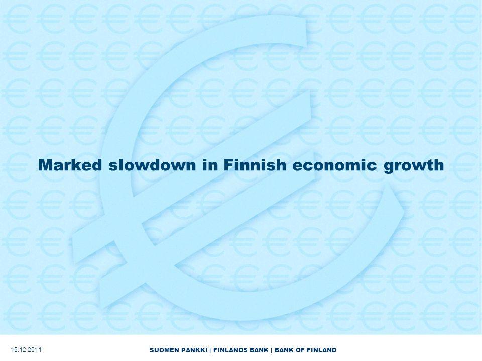 SUOMEN PANKKI | FINLANDS BANK | BANK OF FINLAND Marked slowdown in Finnish economic growth 15.12.2011