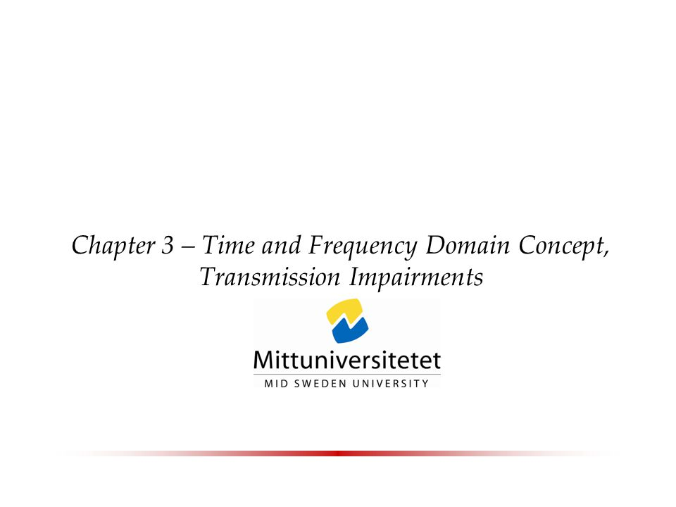 Chapter 3 – Time and Frequency Domain Concept, Transmission Impairments