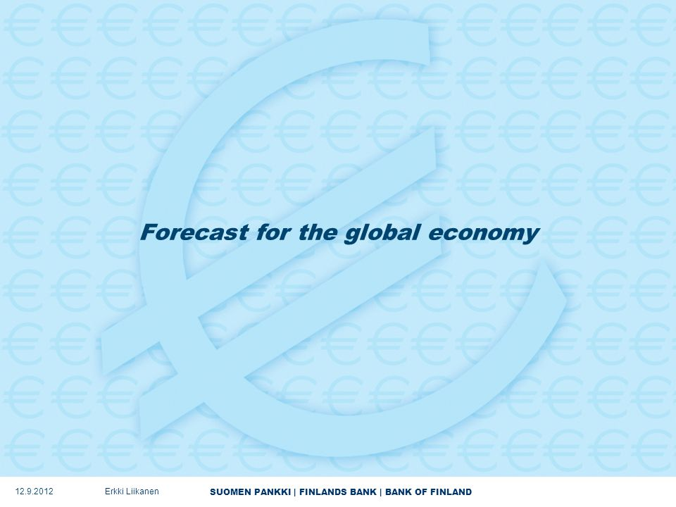SUOMEN PANKKI | FINLANDS BANK | BANK OF FINLAND Forecast for the global economy 12.9.2012Erkki Liikanen