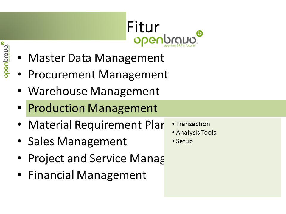 Master Data Management Procurement Management Warehouse Management Production Management Material Requirement Planning (MRP) Sales Management Project and Service Management Financial Management Fitur Transaction Setup
