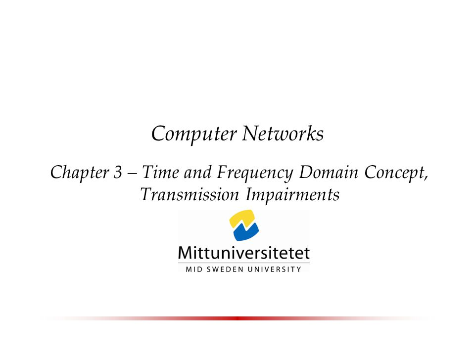 Computer Networks Chapter 3 – Time and Frequency Domain Concept, Transmission Impairments
