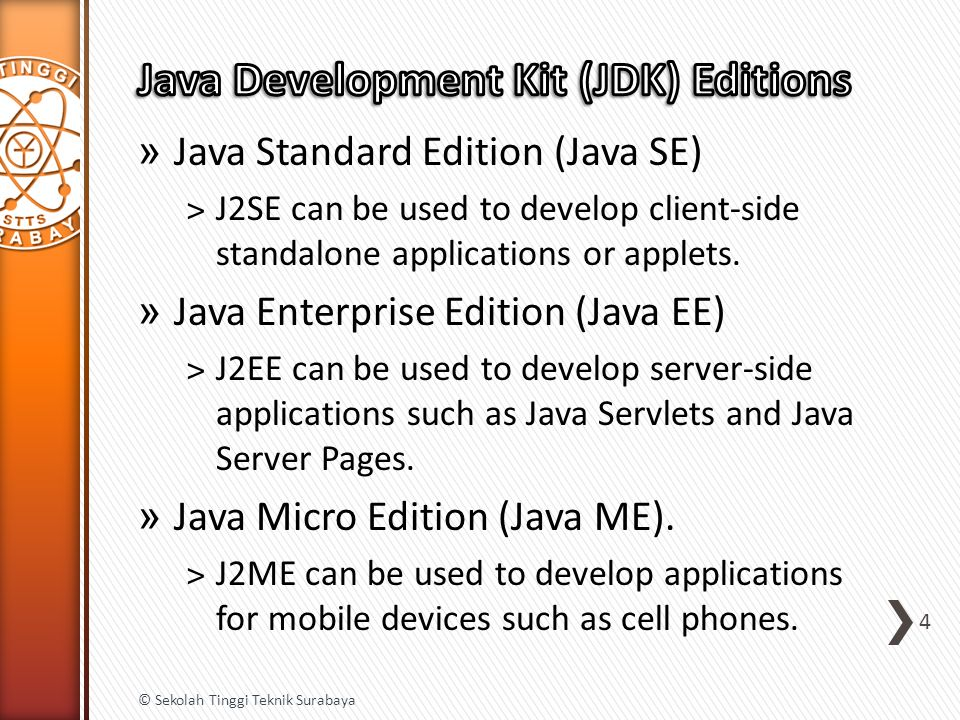 » Java Standard Edition (Java SE) ˃J2SE can be used to develop client-side standalone applications or applets.
